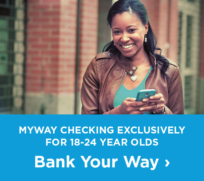 Myway Checking Exclusively For 18 to 24 year olds Bank Your Way